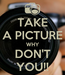 Poster: TAKE A PICTURE WHY DON'T YOU!!