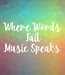 Poster: Where Words  Fail Music Speaks