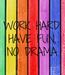 Poster: WORK HARD, HAVE FUN, NO DRAMA
