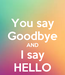 Poster: You say Goodbye AND I say HELLO