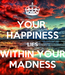 Poster: YOUR  HAPPINESS LIES WITHIN YOUR MADNESS