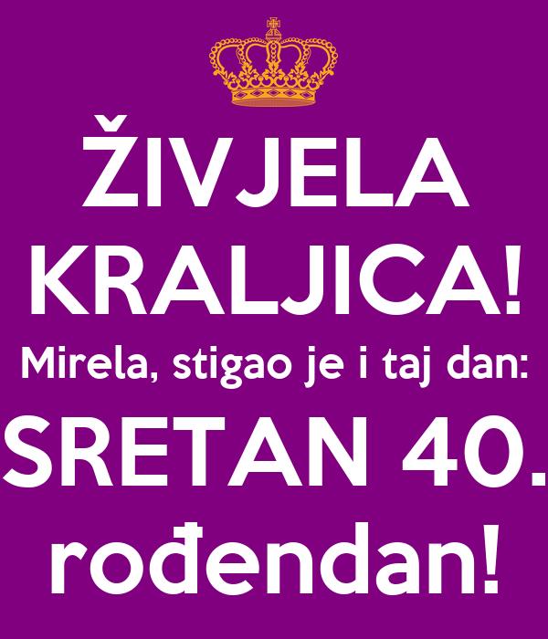 sretan 40 rođendan ŽIVJELA KRALJICA! Mirela, stigao je i taj dan: SRETAN 40. rođendan  sretan 40 rođendan