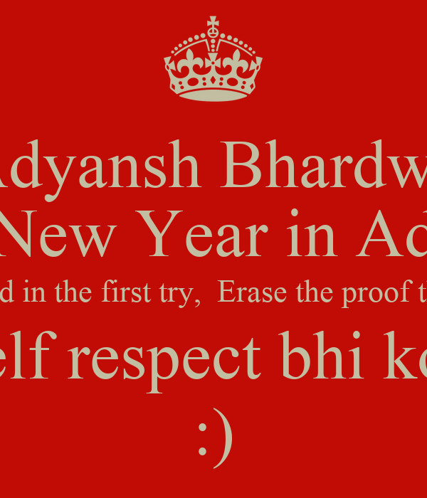 adyansh bhardwaj happy new year in advance if you dont succeed in