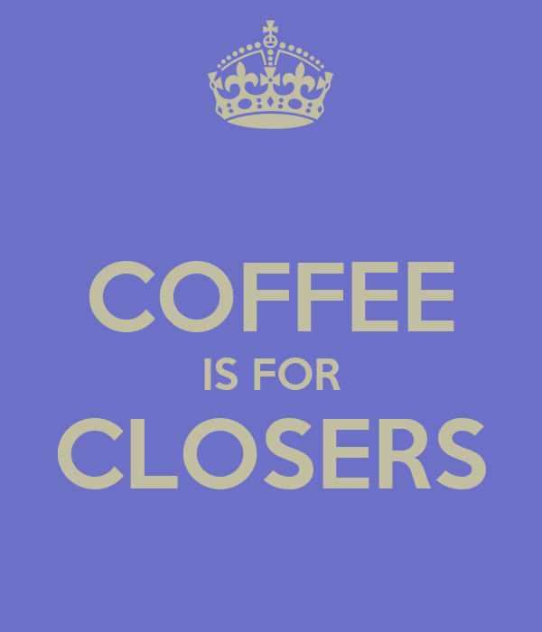 COFFEE IS FOR CLOSERS - KEEP CALM AND CARRY ON Image Generator