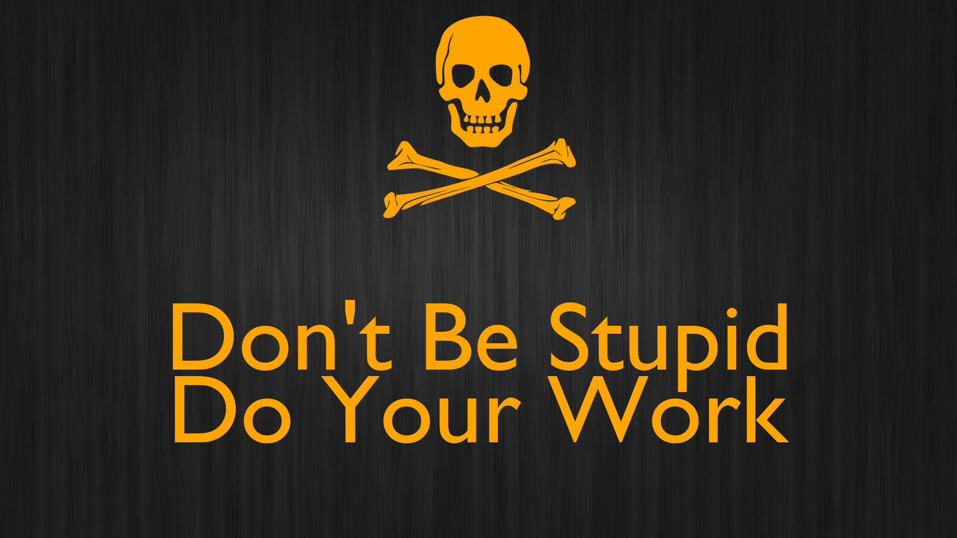 don t be stupid do your work poster just me keep calm o matic