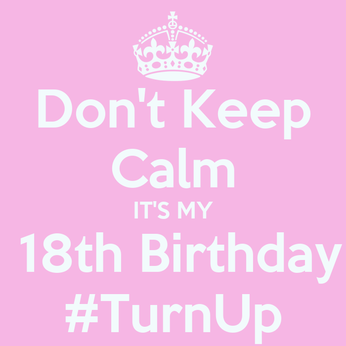 Don't Keep Calm IT'S MY 18th Birthday #TurnUp Poster