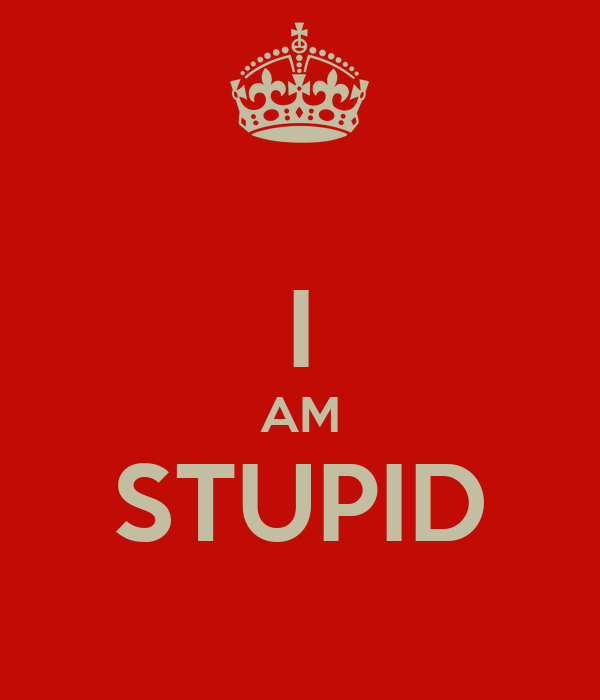 im stupid Warning this test contains trick questions, and if you don't catch them, you may be called stupid if you cannot bear the thought of being called stupid or dumb then please leave.