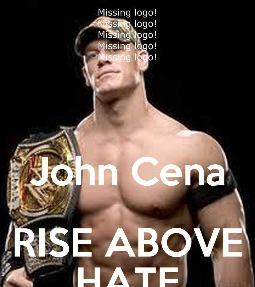 John Cena RISE ABOVE HATE - KEEP CALM AND CARRY ON Image ...  John Cena RISE ...