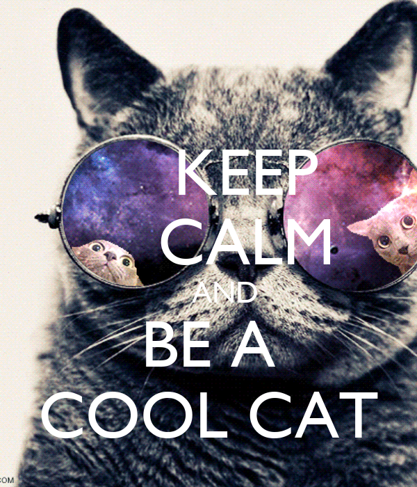 Keep Calm And Be A Cool Cat Poster 6uyer Keep Calm O Matic