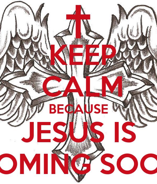 keep calm because jesus is coming soon keep calm and