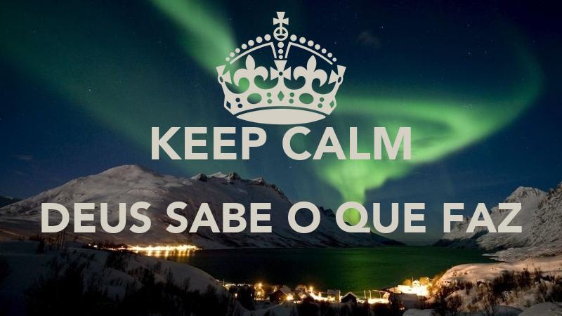 KEEP CALM DEUS SABE O QUE FAZ