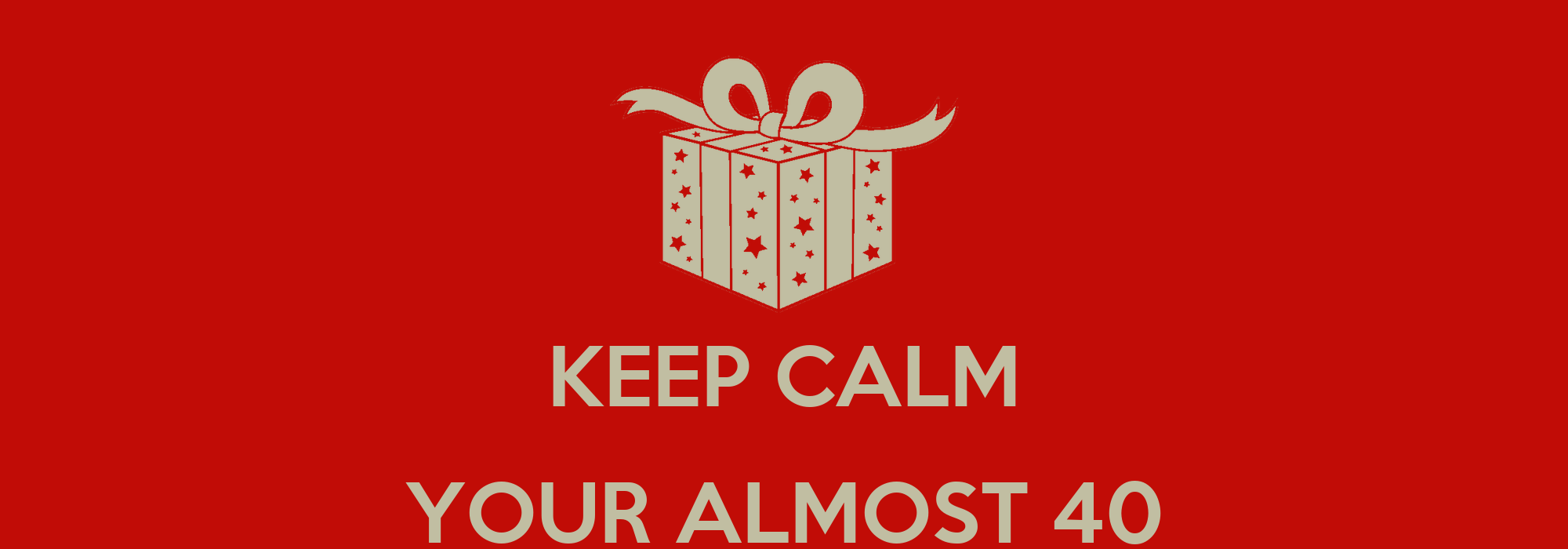 keep calm your almost 40 poster doum keep calmomatic
