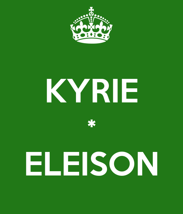 KYRIE * ELEISON - KEEP CALM AND CARRY ON Image Generator