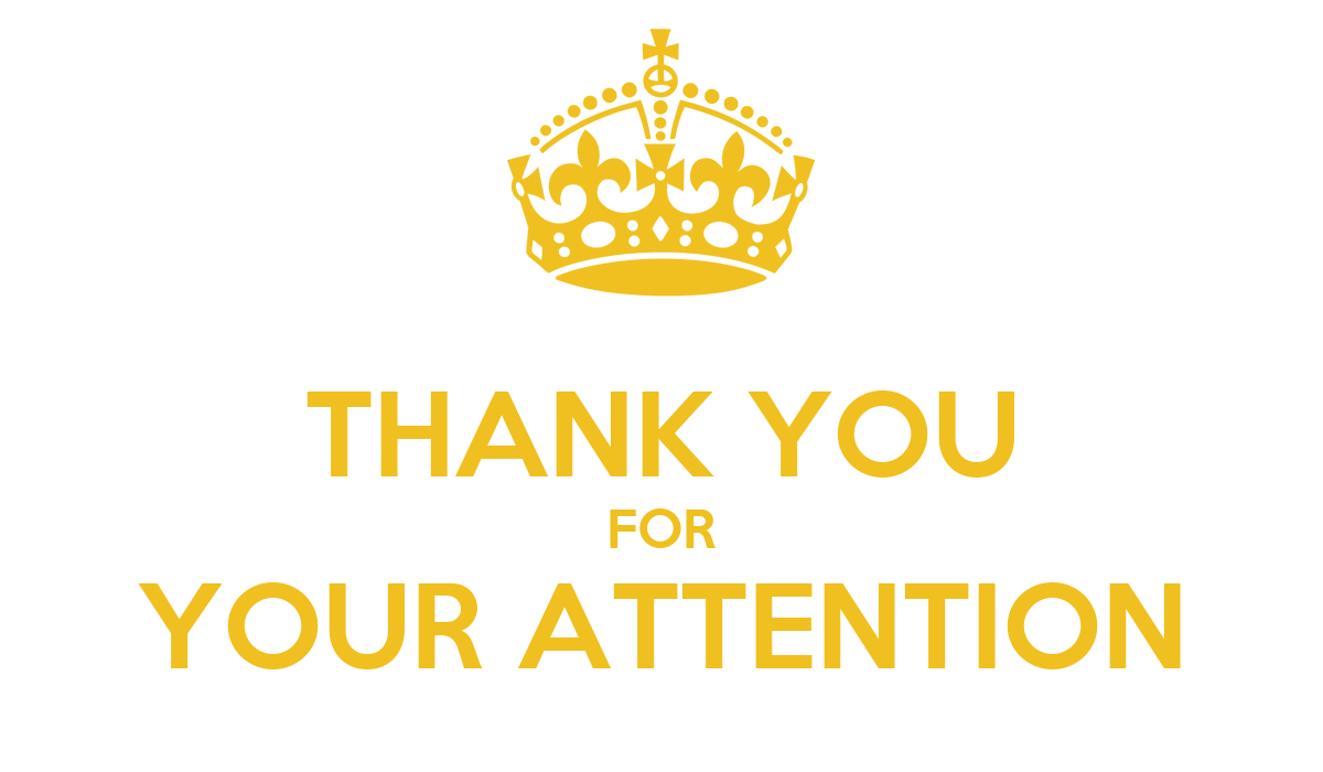 THANK YOU FOR YOUR ATTENTION Poster : zd : Keep Calm-o-Matic
