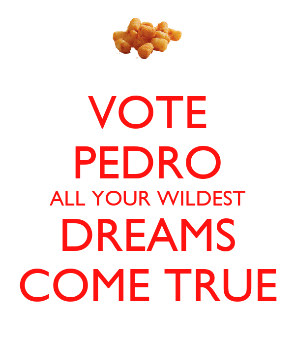 Vote For Pedro And All Your Wildest Dreams The gallery for -->...