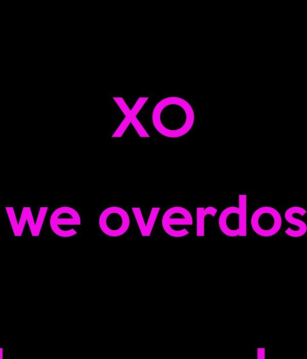 Xo Til We Overdose Wallpaper Pictures