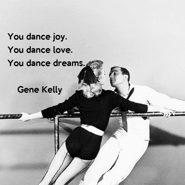 A Quick Education In Dance -you-dance-joy-you-dance-love-you-dance-dreams-gene-kelly-