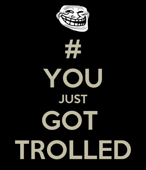 U Been Trolled # YOU JUST GOT ...