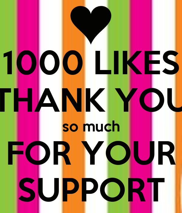 1000 LIKES THANK YOU so much FOR YOUR SUPPORT - KEEP CALM ...