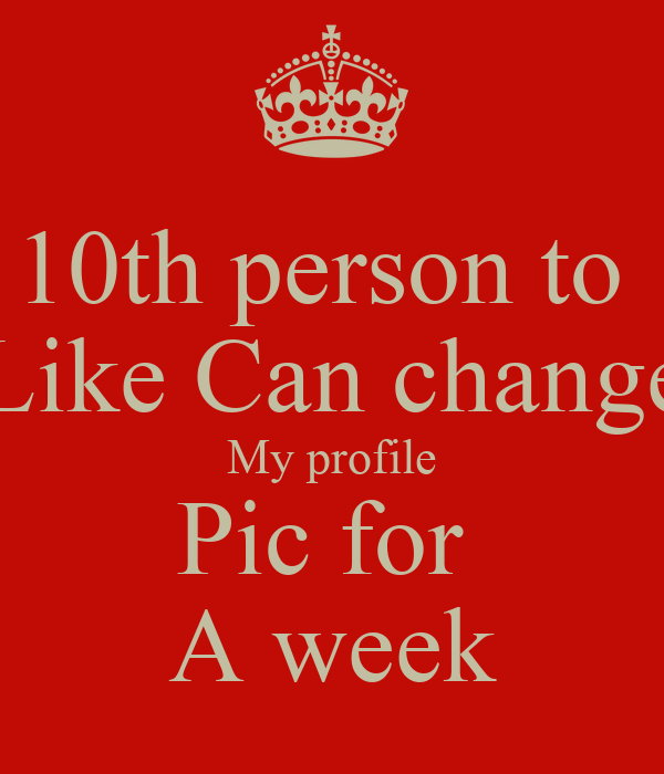 10th person to Like Can change My profile Pic for A week - KEEP CALM ...