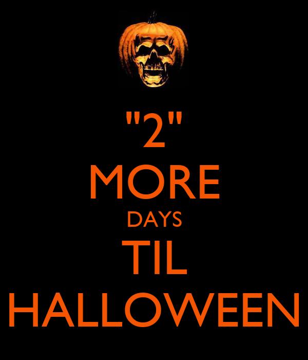 2 more days til halloween