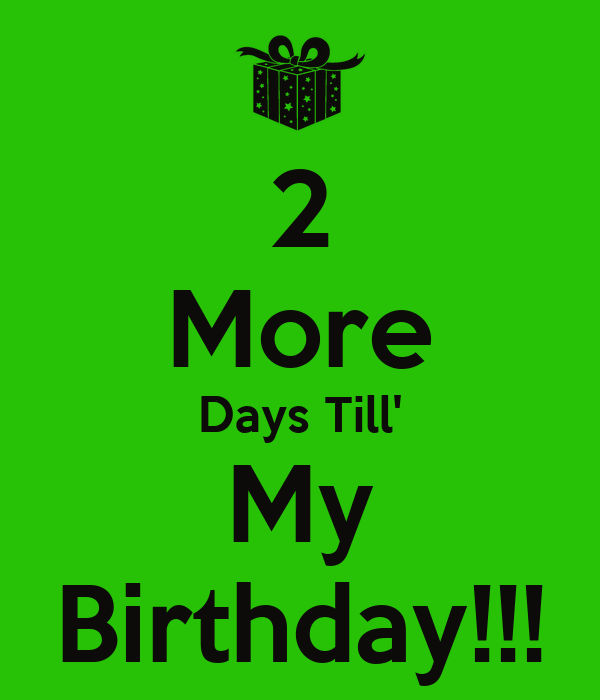 2 Days Till Your Birthday 2 More Days Till 39 my Birthday