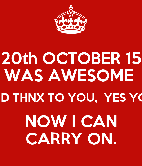 20th OCTOBER 15 WAS AWESOME AND THNX TO YOU, YES YOU! NOW