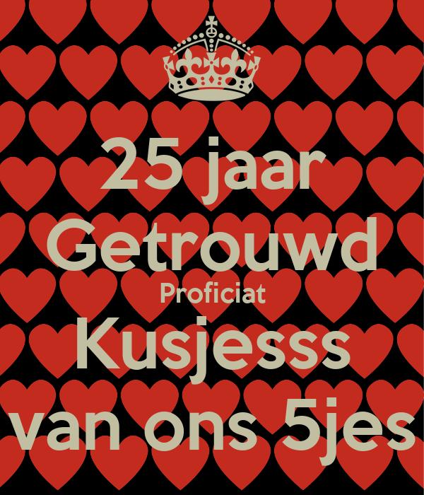 Nunudes Co Uk Jes: 25 Jaar Getrouwd Proficiat Kusjesss Van Ons 5jes Poster