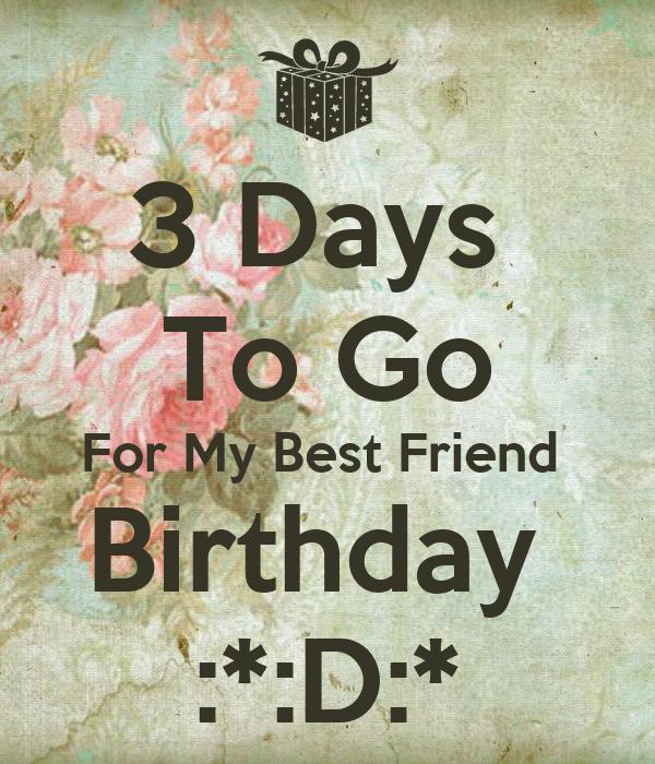 3 Days  To Go For My Best Friend  Birthday  :*:D:*