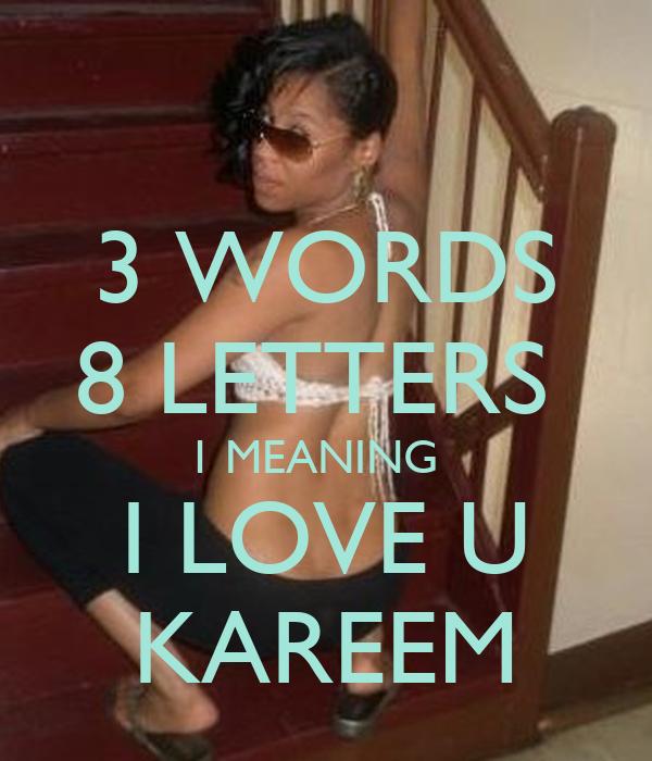 3 WORDS 8 LETTERS 1 MEANING I LOVE U KAREEM