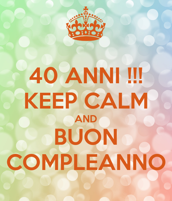 Super 40 ANNI !!! KEEP CALM AND BUON COMPLEANNO Poster | Antani | Keep UK88