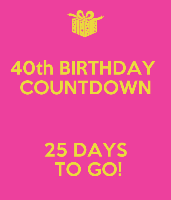 40th birthday countdown 25 days to go keep calm and carry on image generator - Birthday countdown wallpaper ...