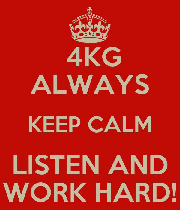 4KG ALWAYS KEEP CALM LISTEN AND WORK HARD! - KEEP CALM AND ...