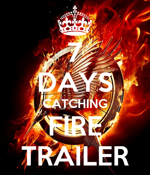 7 DAYS CATCHING FIRE TRAILER - KEEP CALM AND CARRY ON ...