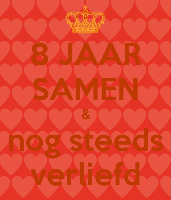 8 jaar samen 8 JAAR SAMEN & nog steeds verliefd Poster | Jolien | Keep Calm o Matic 8 jaar samen