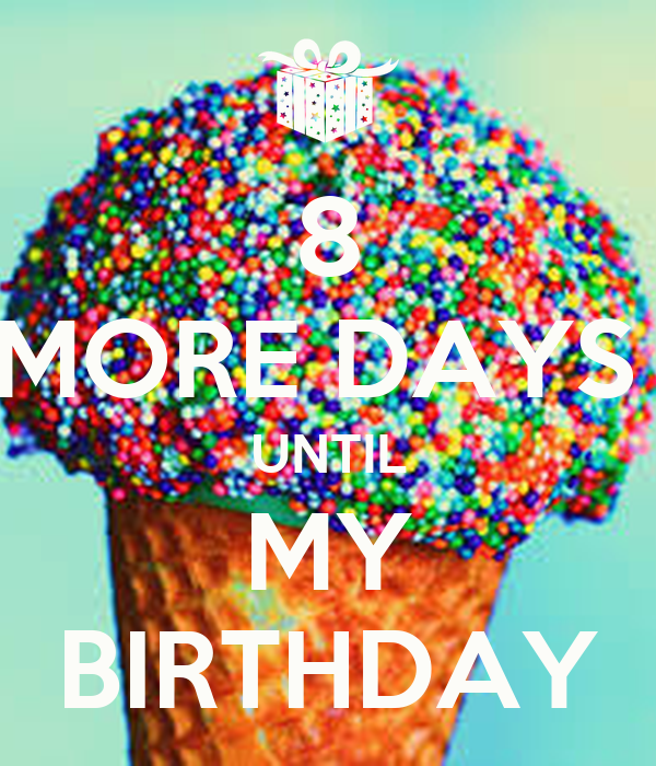 8 More Days Until My Birthday Poster Cassandra Sexy Keep Calm O Matic