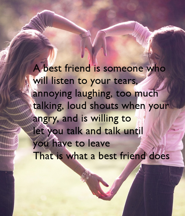 A Best Friend Is Someone Who Will Listen To Your Tears Annoying