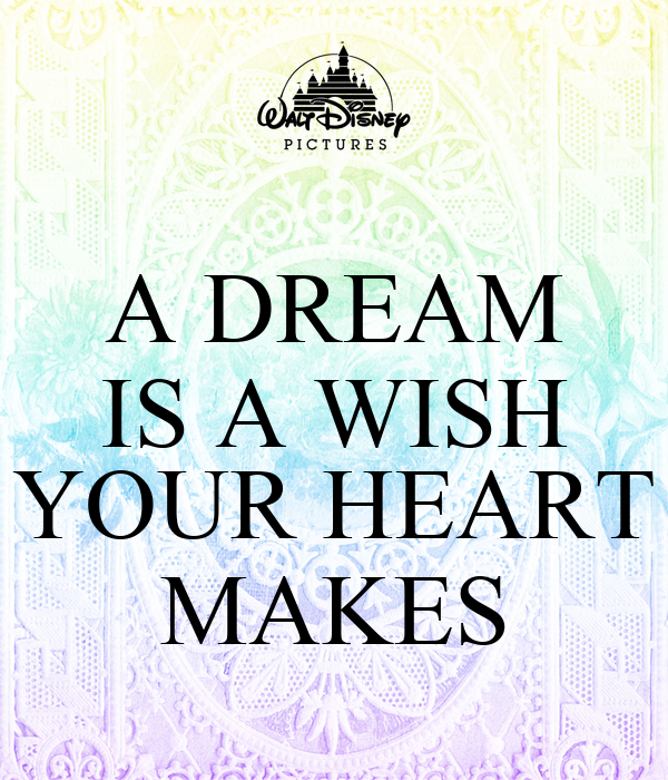 A DREAM IS A WISH YOUR HEART MAKES Poster | vanja | Keep ... A Dream Is A Wish Your Heart Makes Images