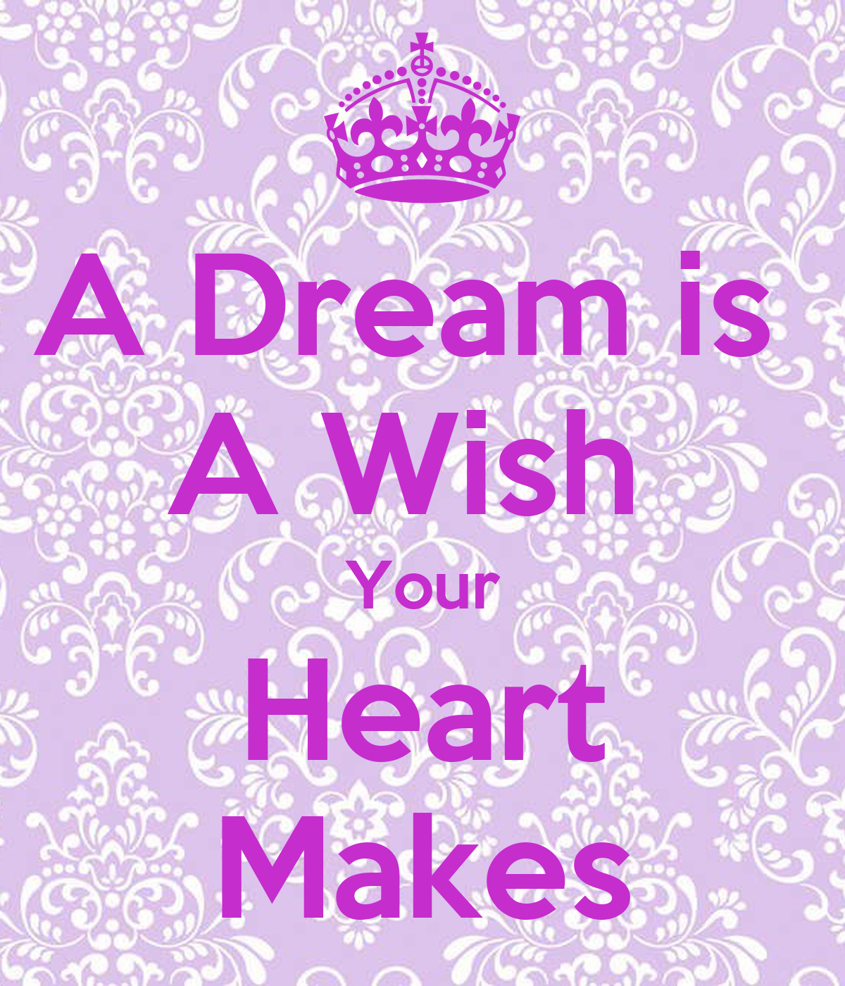 A Dream is A Wish Your Heart Makes - KEEP CALM AND CARRY ...A Dream Is A Wish Your Heart Makes