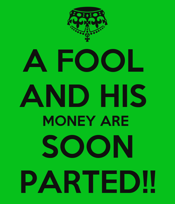 Message from trumpeter1 :) A-fool-and-his-money-are-soon-parted