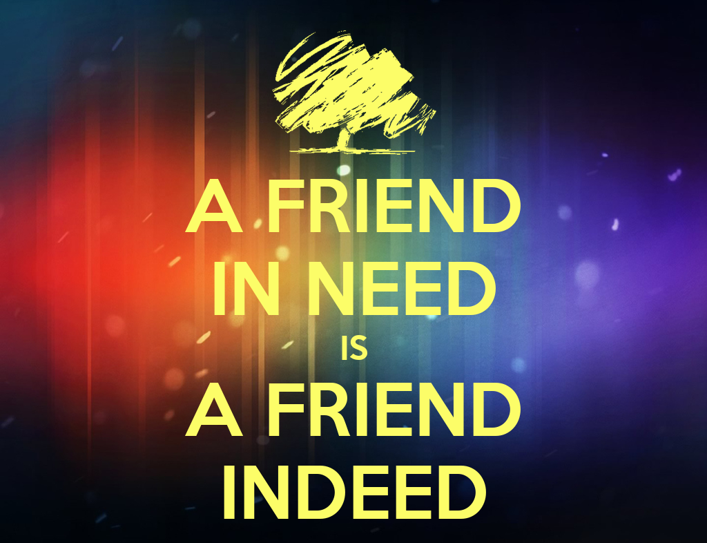 friend in deed is a friend in need essays Friendship essay: helping a friend in need friendship essay: helping a friend in need 488 words 2 pages it is very sad to see a friend or relative suffering or in need, especially when they pretend that everything is all right it is a delicate situation when approaching someone in this predicament, as often a person's pride stands in the.
