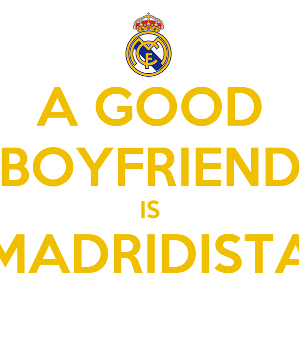GOOD BOYFRIEND IS MADRIDISTA