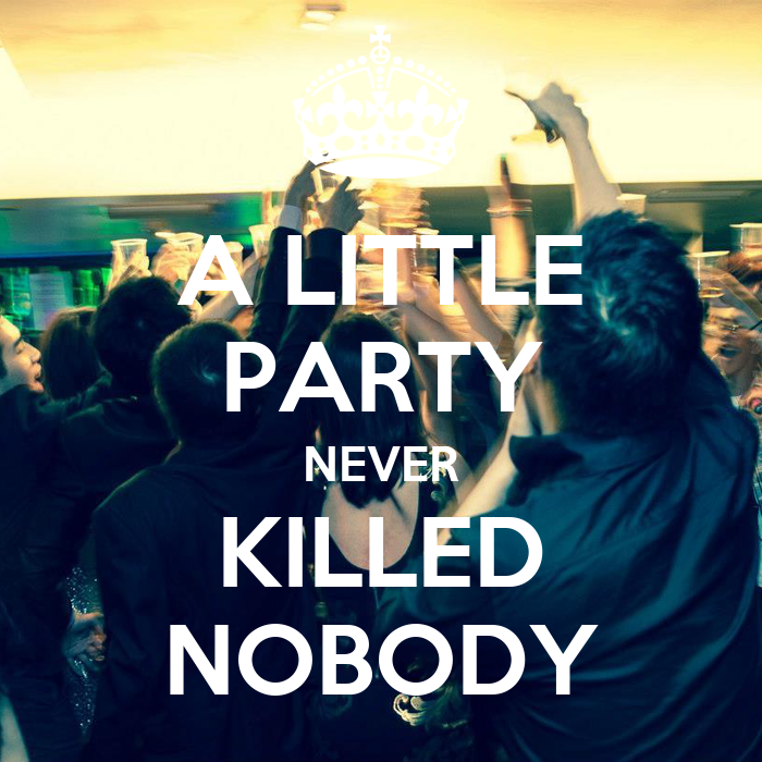 a little party never killed nobody poster phu chau keep calm o matic. Black Bedroom Furniture Sets. Home Design Ideas