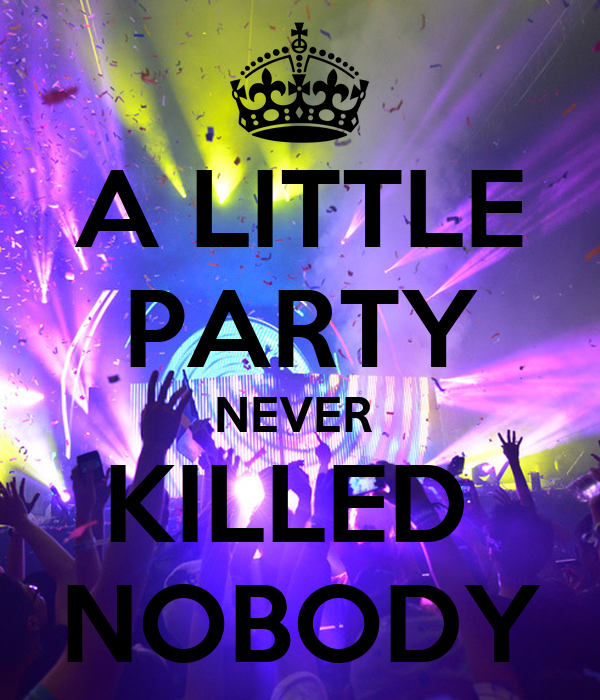 a little party never killed nobody poster armitasky keep calm o matic. Black Bedroom Furniture Sets. Home Design Ideas