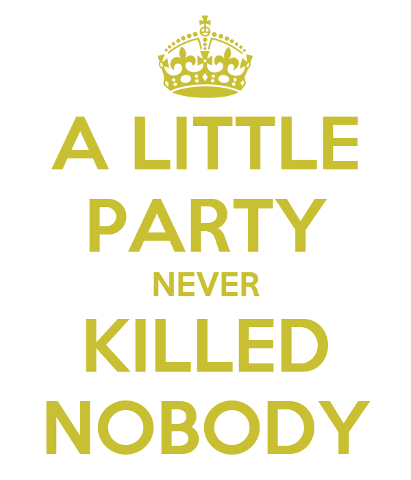 a little party never killed nobody poster candyman keep calm o matic. Black Bedroom Furniture Sets. Home Design Ideas
