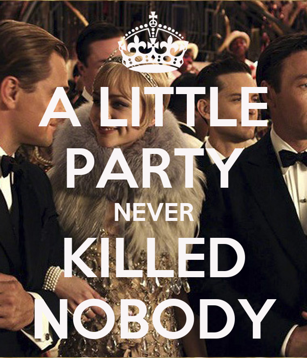 a little party never killed nobody poster roger keep calm o matic. Black Bedroom Furniture Sets. Home Design Ideas