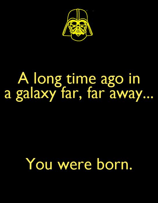 a long time ago in a galaxy far far away
