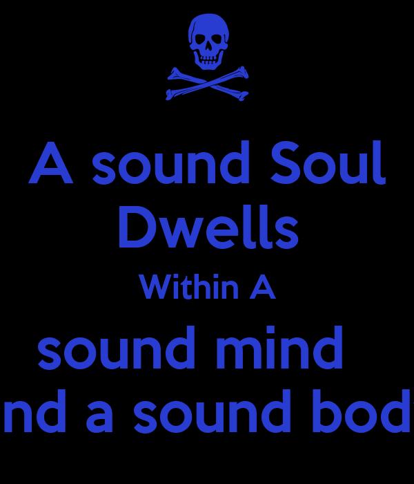 a sound mind dwells in a sound body