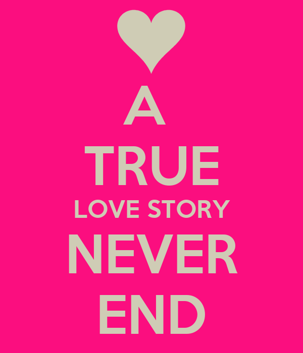 True Love Never End Wallpaper : A TRUE LOVE STORY NEVER END - KEEP cALM AND cARRY ON Image Generator