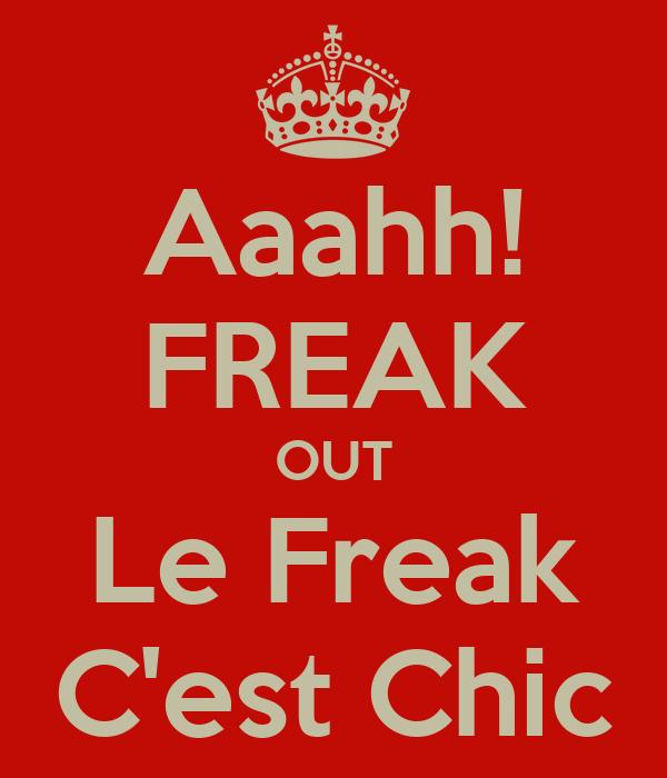 aaahh-freak-out-le-freak-cest-chic.png